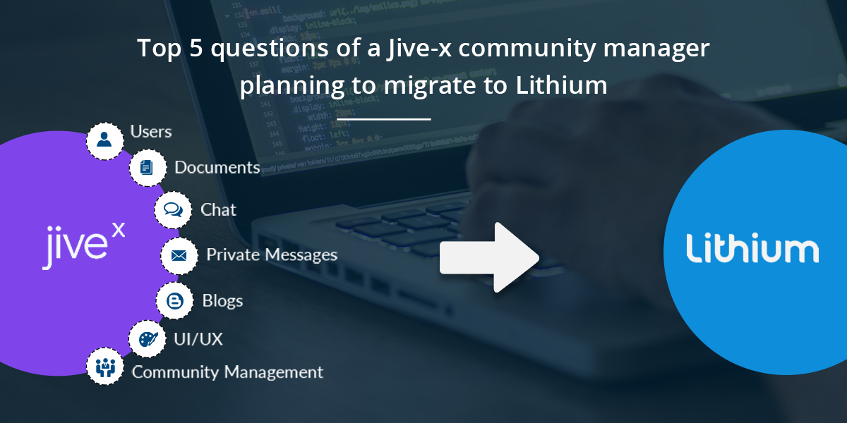 Top 5 Questions of a Jive-x Community Manager Planning to Migrate to Lithium